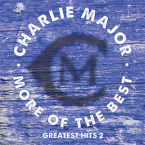Charlie Major More of the Best, Greatest Hits Volume 2